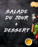 Salade du jour + Dessert